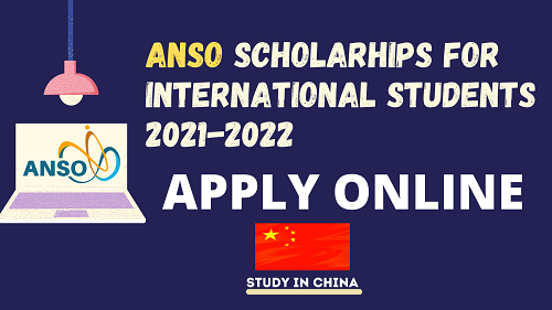 STUDY IN CHINA | (ANSO) SCHOLARHIPS FOR INTERNATIONAL STUDENTS 2021-2022